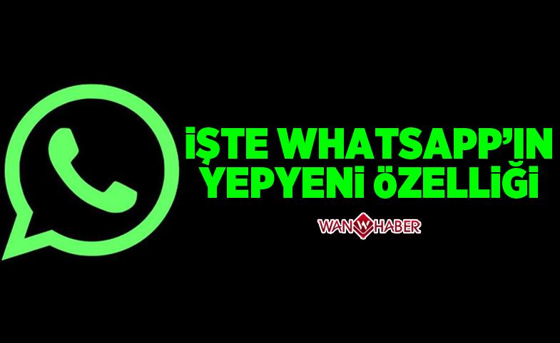 İşte WhatsApp'ın yepyeni özelliği!