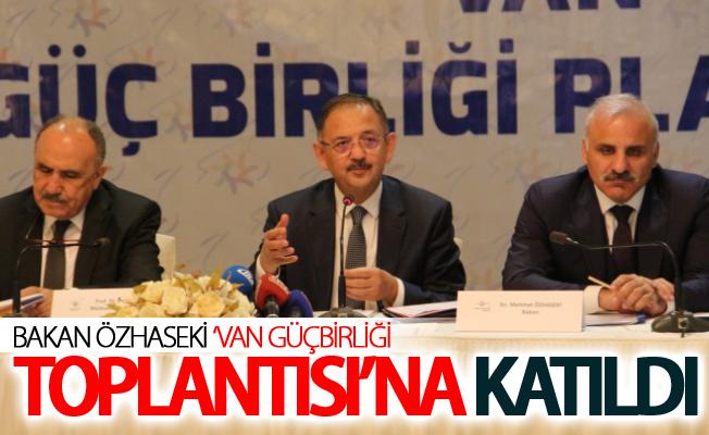 Bakan Özhaseki 'Van Güçbirliği Toplantısı'na katıldı