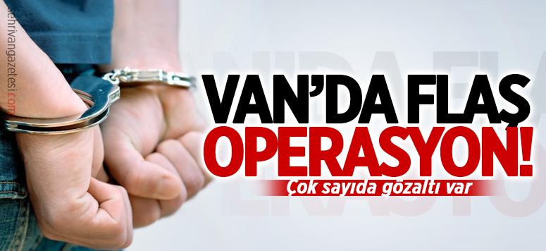 Van'da operasyon: Çok sayıda gözaltı var