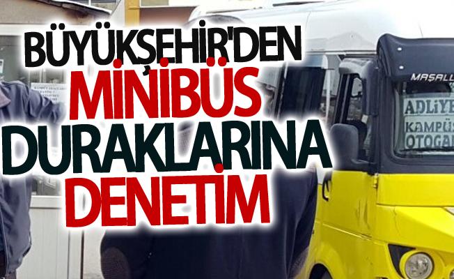 Büyükşehir'den minibüs duraklarına denetim