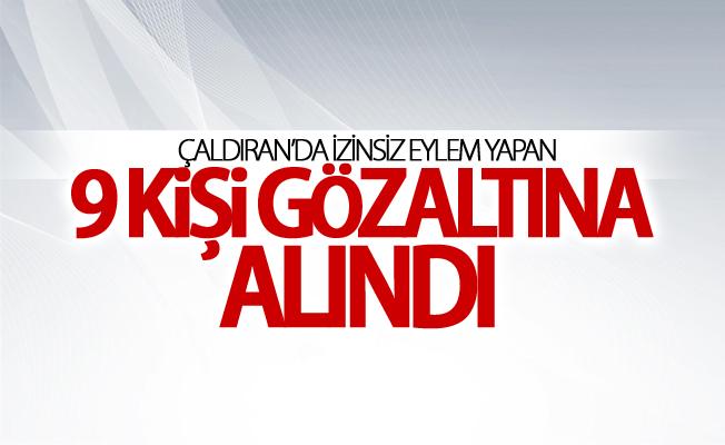 Çaldıran'da izinsiz eylem yapan 9 kişi gözaltına alındı