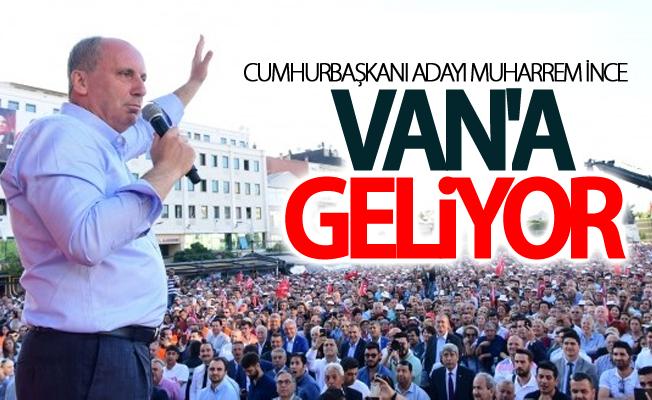 CHP'nin Cumhurbaşkanı Adayı Muharrem İnce Van'a geliyor
