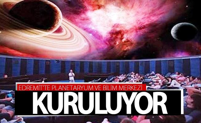 Edremit'te Planetaryum ve Bilim Merkezi Kuruluyor
