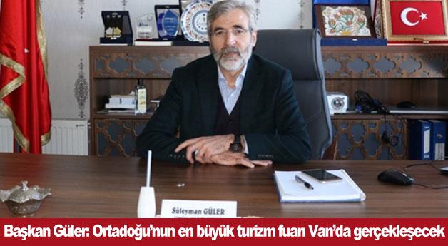 Başkan Güler: Ortadoğu'nun en büyük turizm fuarı Van'da gerçekleşecek