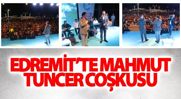 EDREMİT'TE MAHMUT TUNCER COŞKUSU