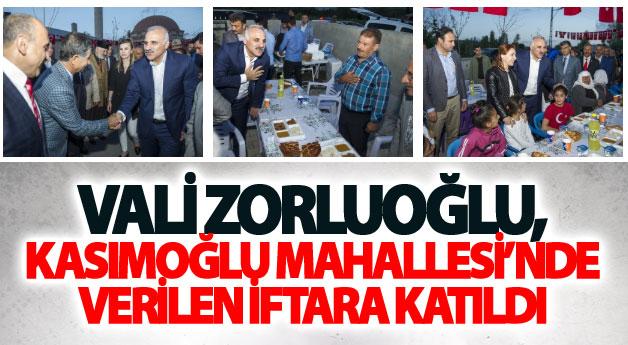 Vali Zorluoğlu, Kasımoğlu Mahallesi'nde verilen iftara katıldı