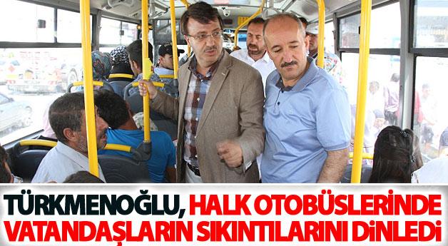 Türkmenoğlu, halk otobüslerinde vatandaşların sıkıntılarını dinledi