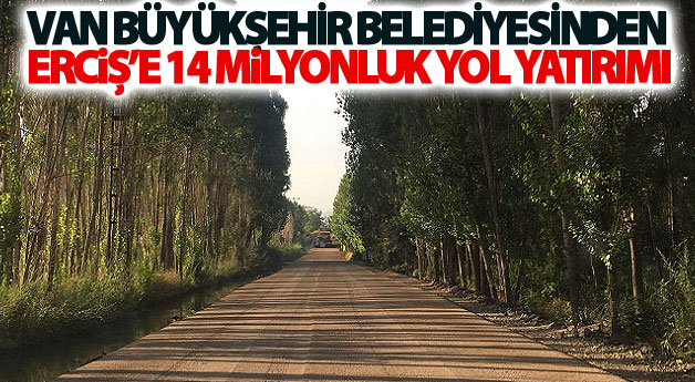 Büyükşehir'den Erciş'e 14 milyonluk yol yatırımı