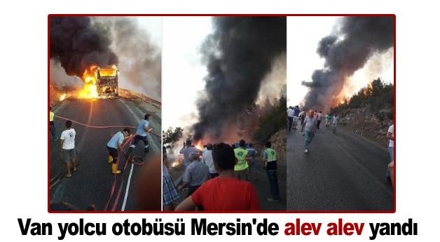 Van yolcu otobüsü Mersin'de alev alev yandı