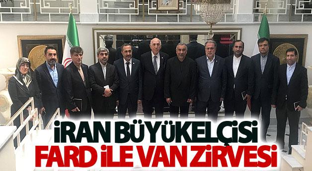 İran Büyükelçisi Fard ile Van zirvesi