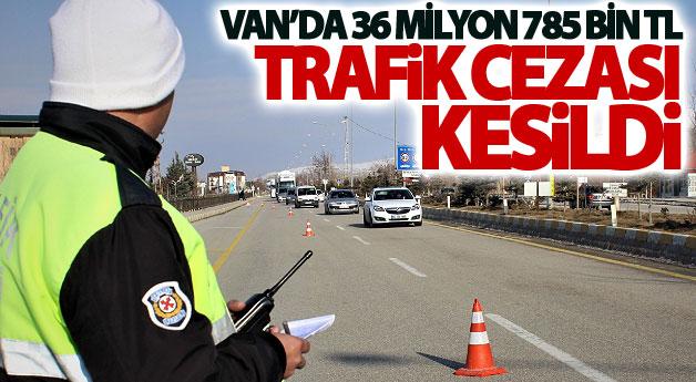Van'da 36 milyon 785 bin TL trafik cezası kesildi