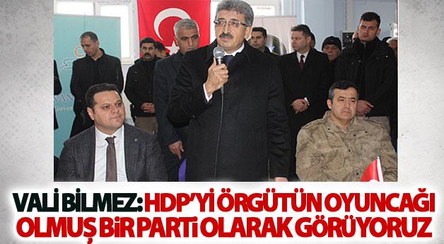 Vali Bilmez: HDP'yi örgütün oyuncağı olmuş bir parti olarak görüyoruz