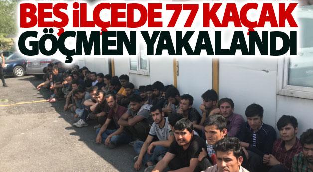 Beş ilçede 77 kaçak göçmen yakalandı