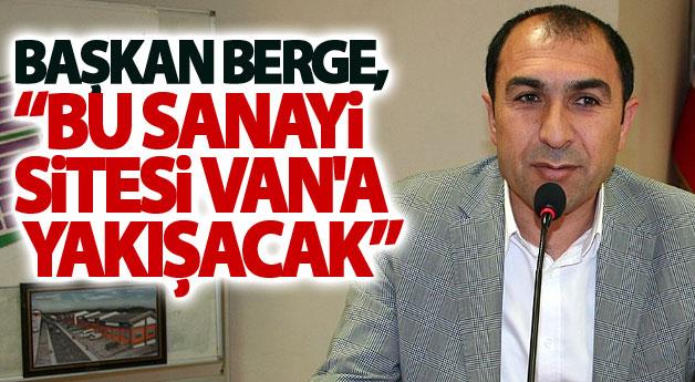 Başkan Berge, Bu Sanayi Sitesi Van'a yakışacak