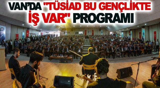 Van'da TÜSİAD Bu Gençlikte İş Var programı