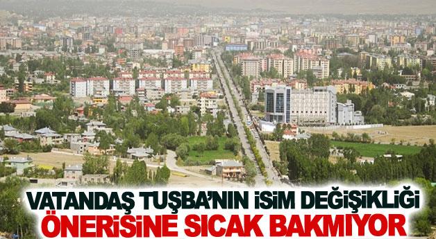 Vatandaş Tuşba'nın isim değişikliği önerisine sıcak bakmıyor