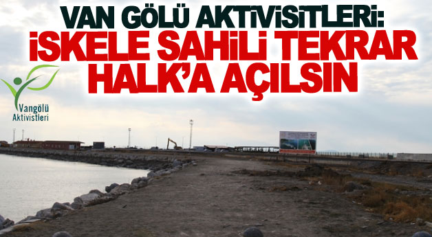 Van Gölü Aktivisitleri: İskele sahili tekrar halk'a açılsın
