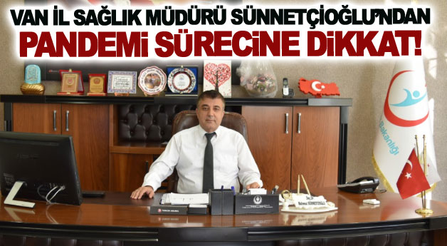 Müdür Sünetçioğlun'dan Pandemi Sürecine Dikkat!