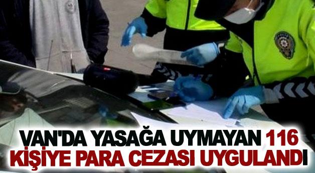 Van'da yasağa uymayan 116 kişiye para cezası uygulandı