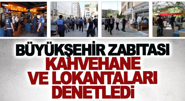 Van Büyükşehir Belediyesi zabıtası kahvehane ve lokantaları denetledi