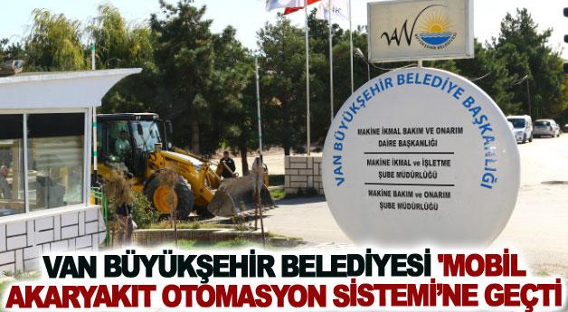 Van Büyükşehir Belediyesi 'Mobil Akaryakıt Otomasyon Sistemi'ne geçti
