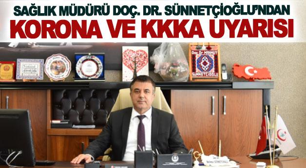 Sağlık Müdürü Doç. Dr. Sünnetçioğlu'ndan korona ve KKKA uyarısı