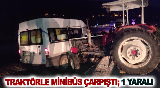 Traktörle minibüs çarpıştı; 1 yaralı