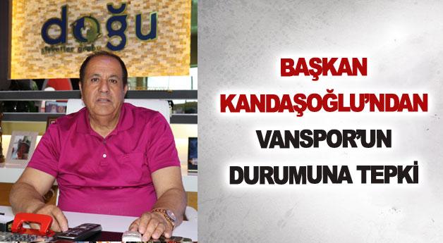 Başkan Kandaşoğlu'ndan Vanspor'un durumuna tepki