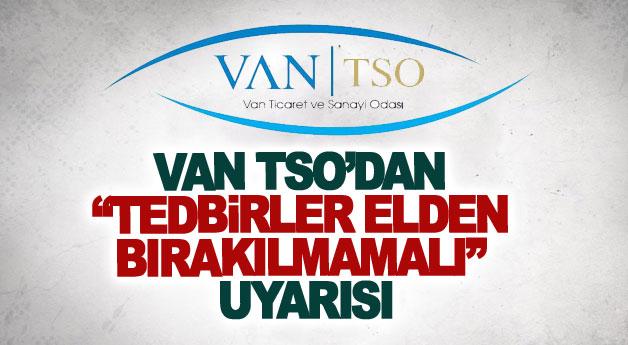 Van TSO'dan tedbirler elden bırakılmamalı uyarısı
