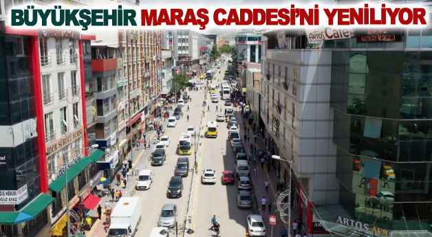 Büyükşehir Maraş Caddesini yeniliyor