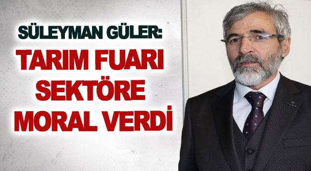 Süleyman Güler: Tarım Fuarı sektöre moral verdi