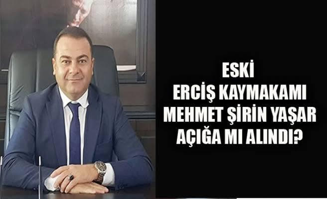 Eski Erciş Kaymakamı Mehmet Şirin Yaşar açığa alındı