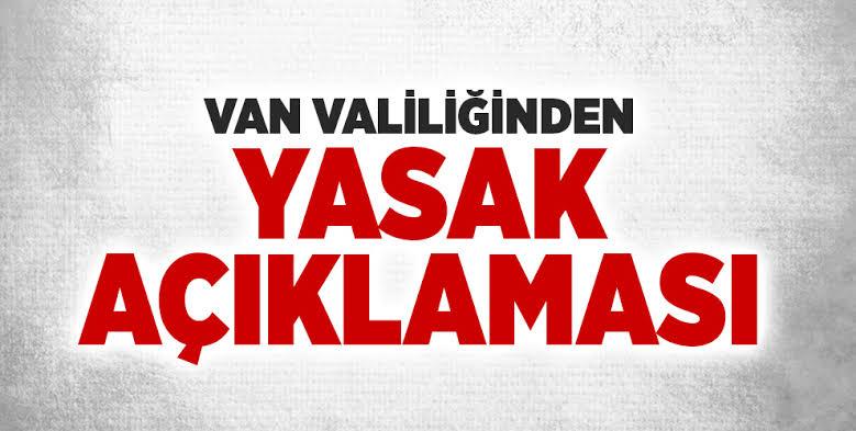 VAN VALİLİĞİ'NDEN YASAKLAMA DUYURUSU!