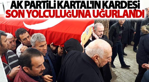 Ak Partili Kartal'ın kardeşi son yolculuğuna uğurlandı