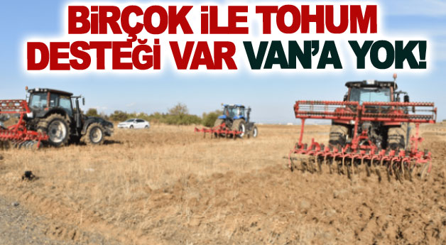 Birçok ile tohum desteği var Van'a yok!