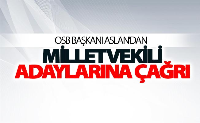 OSB Başkanı Aslan'dan milletvekili adaylarına çağrı