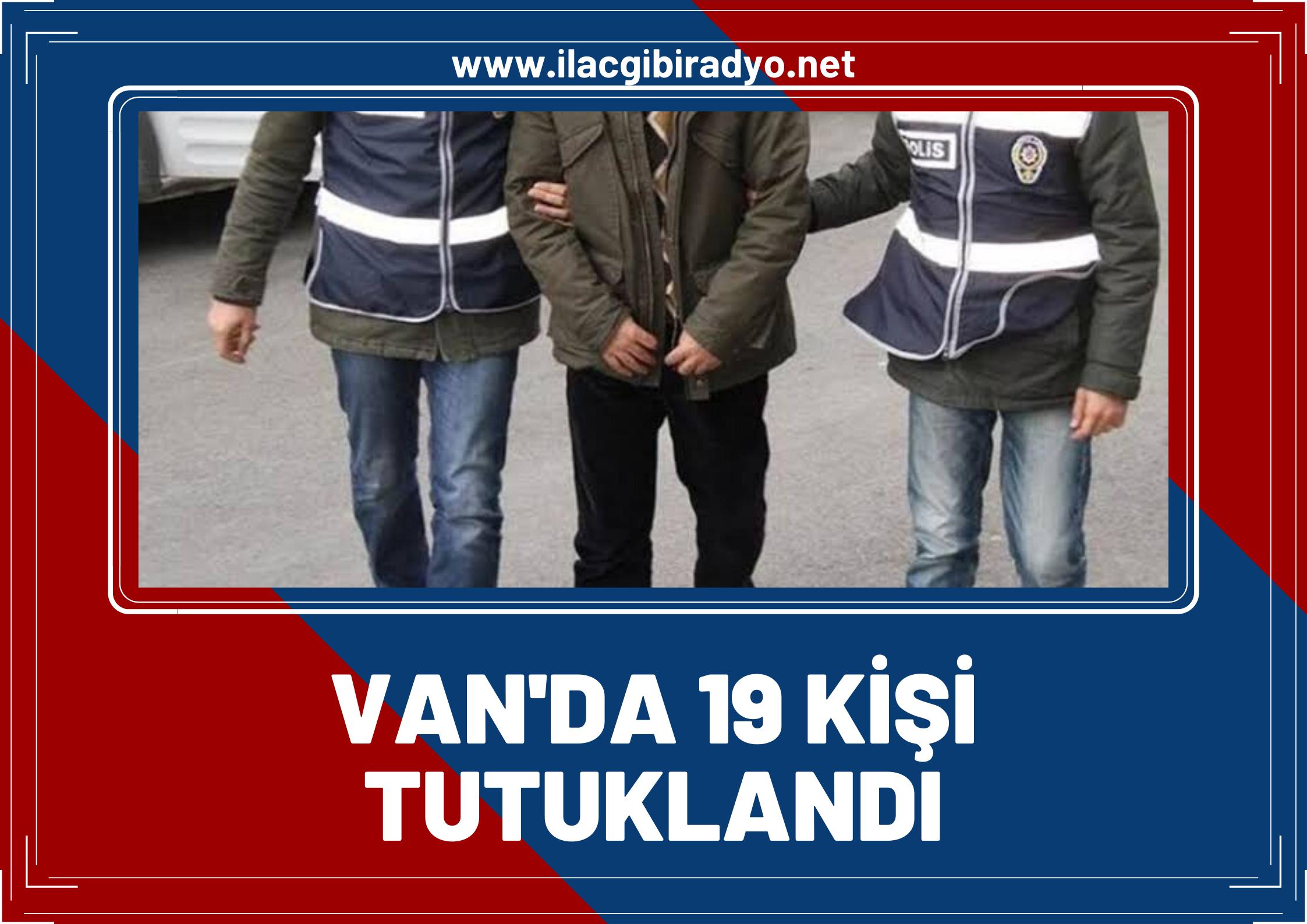 Van'da çeşitli suçlardan aranan 19 kişi tutuklandı!