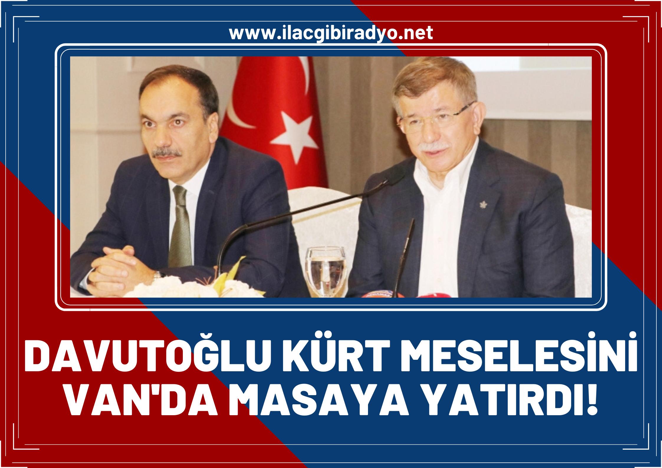 Davutoğlu, Kürt meselesini Van'da masaya yatırdı