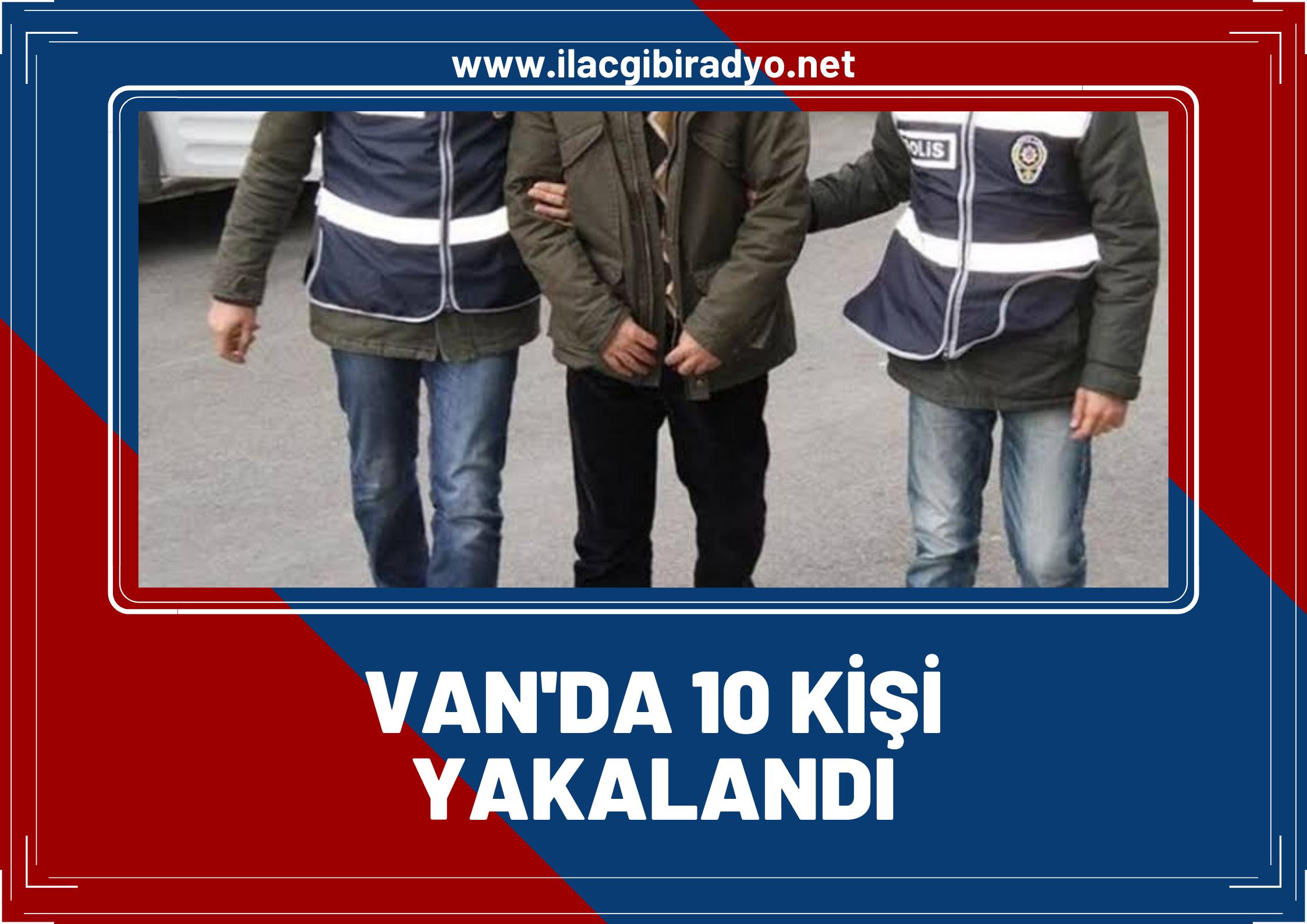 Van'da hırsızlık yapan ve aranan 10 şahıs tutuklandı!