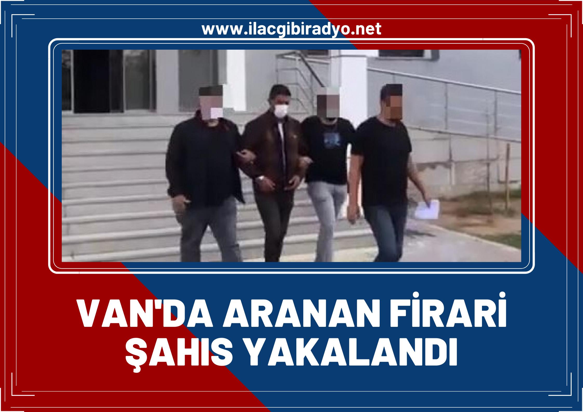 """Van'da aranan firari şahıs yakalandı """"14 yıl 3 ay hapis cezası vardı"""""""