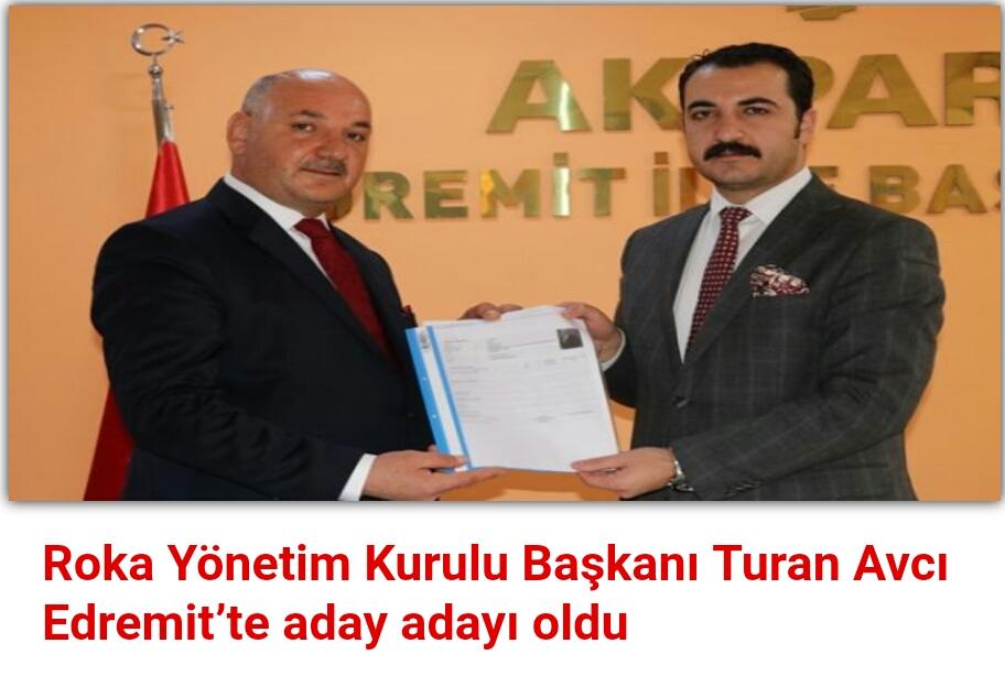 Roka Yönetim Kurulu Başkanı Turan Avcı Edremit'te aday adayı oldu
