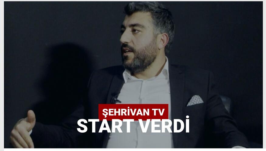Şehrivan TV start verdi