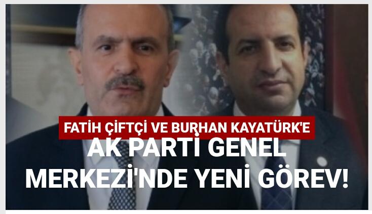 Fatih Çiftçi ve Burhan Kayatürk'e Ak Parti Genel Merkezi'nde yeni görev!