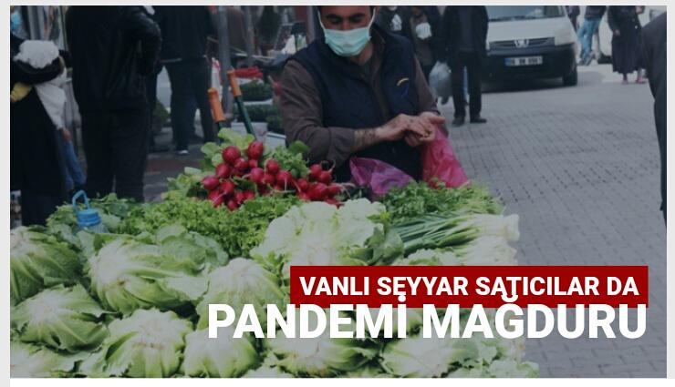 Vanlı seyyar satıcılar da pandemi mağduru