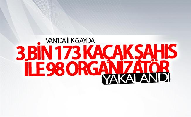 Van'da ilk 6 ayda 3 bin 173 kaçak şahıs ile 98 organizatör yakalandı