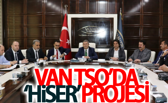 Van TSO'da 'HİSER' projesi