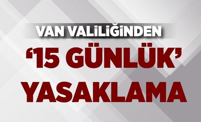 Van Valiliğinden '15 günlük' yasaklama