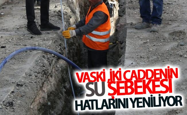 VASKİ ,iki caddenin su şebekesi hatlarını yeniliyor